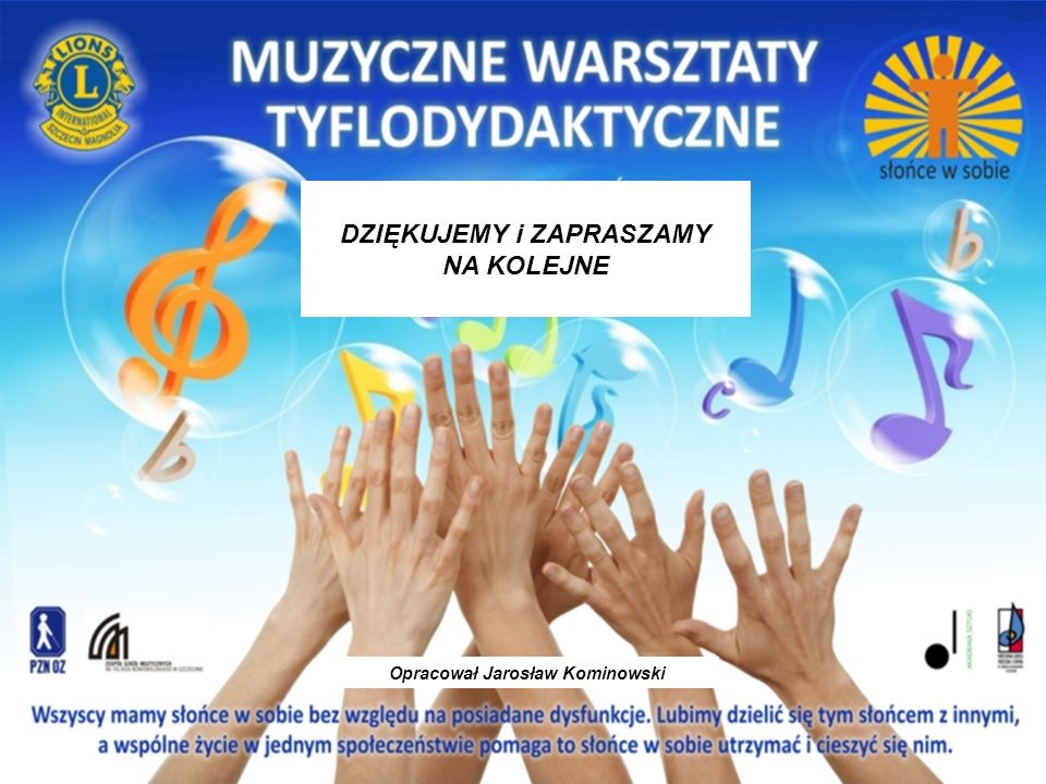 DZIĘKUJEMY i ZAPRASZAMY Opracował Jarosław Kominowski
