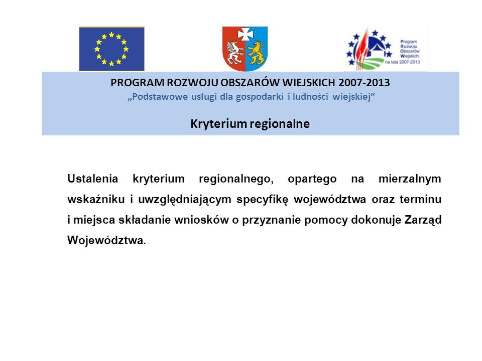"""PROGRAM ROZWOJU OBSZARÓW WIEJSKICH 2007-2013 """"Podstawowe usługi dla gospodarki i ludności wiejskiej Kryterium regionalne"""