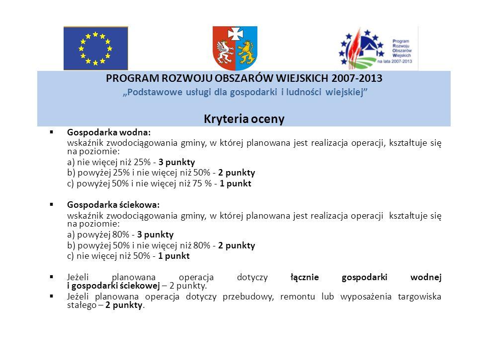 """PROGRAM ROZWOJU OBSZARÓW WIEJSKICH 2007-2013 """"Podstawowe usługi dla gospodarki i ludności wiejskiej Kryteria oceny"""