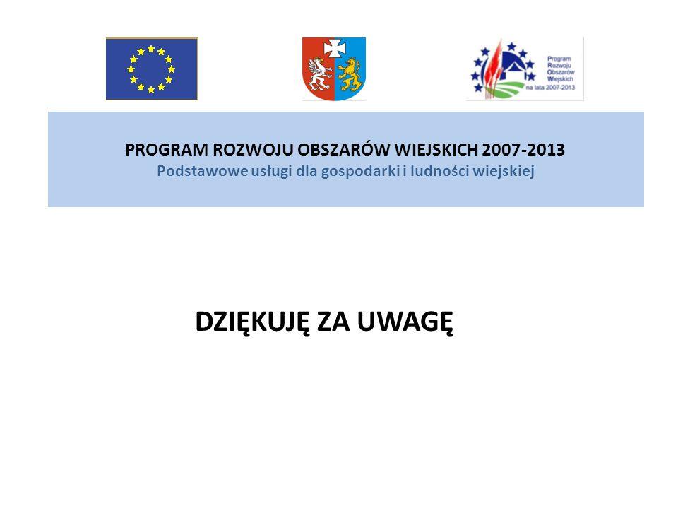 PROGRAM ROZWOJU OBSZARÓW WIEJSKICH 2007-2013 Podstawowe usługi dla gospodarki i ludności wiejskiej