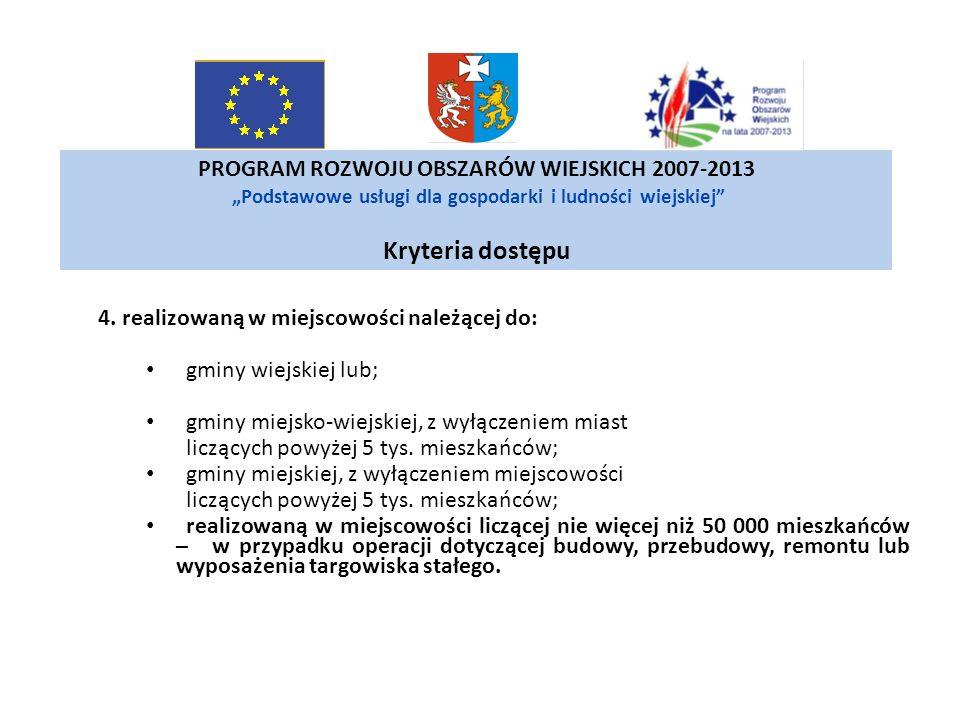 """PROGRAM ROZWOJU OBSZARÓW WIEJSKICH 2007-2013 """"Podstawowe usługi dla gospodarki i ludności wiejskiej Kryteria dostępu"""