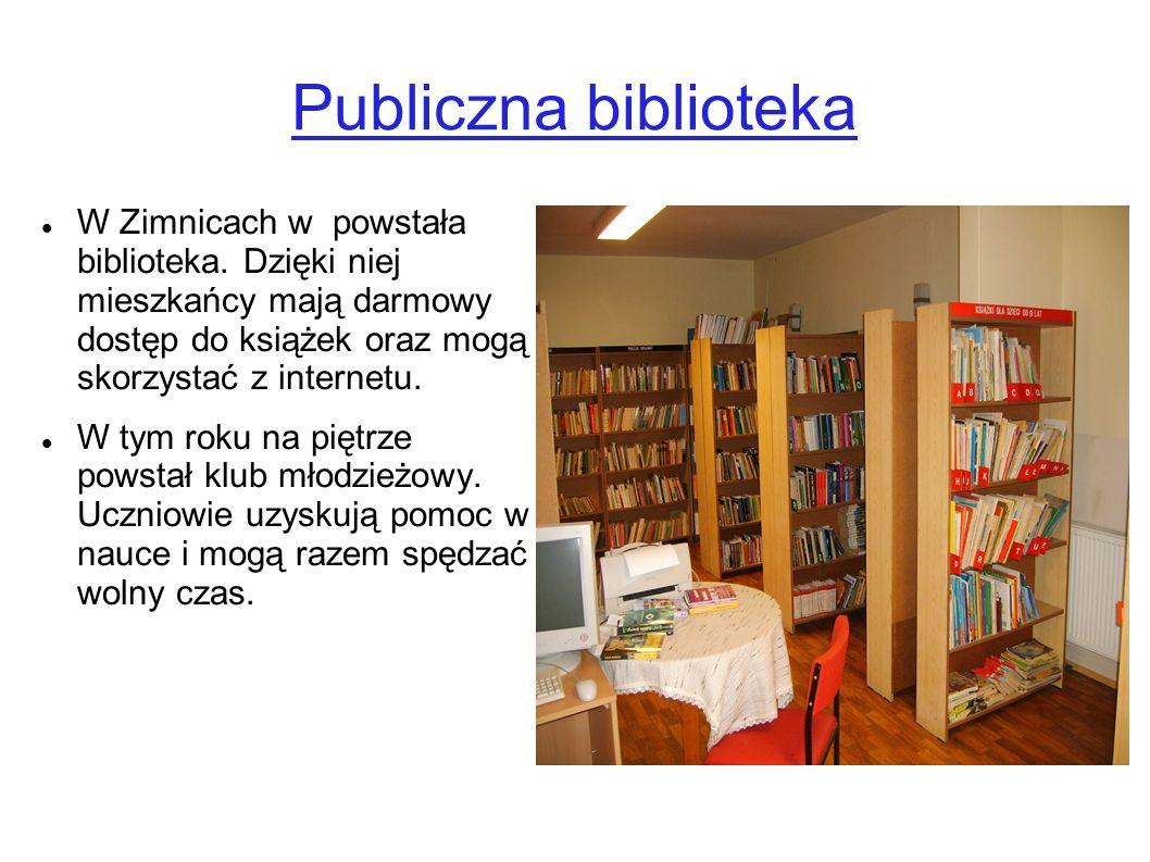 Publiczna biblioteka W Zimnicach w powstała biblioteka. Dzięki niej mieszkańcy mają darmowy dostęp do książek oraz mogą skorzystać z internetu.