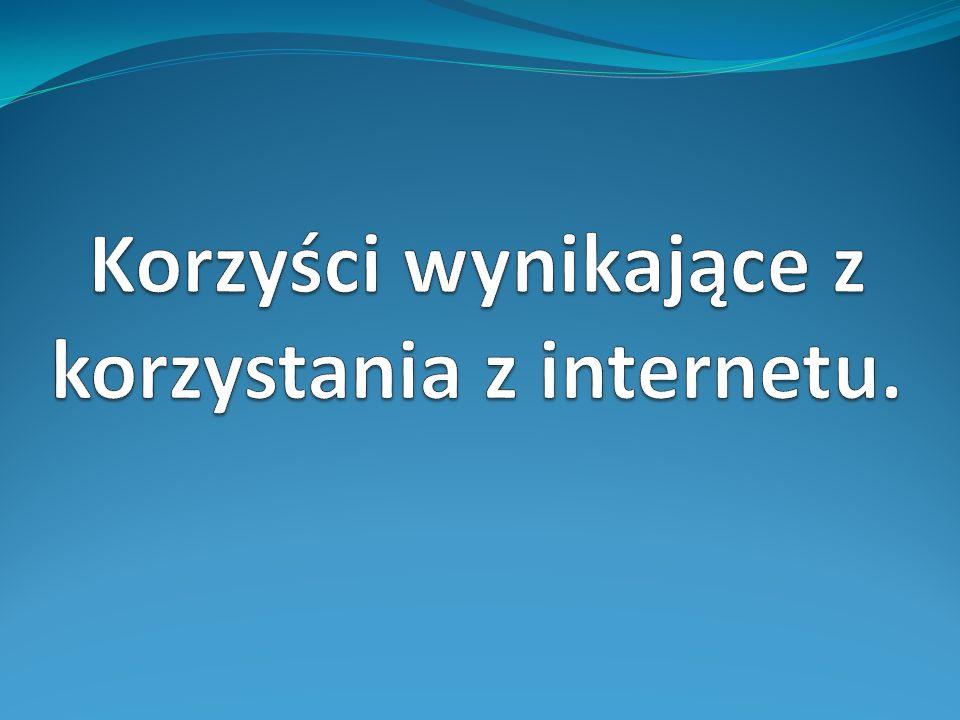 Korzyści wynikające z korzystania z internetu.