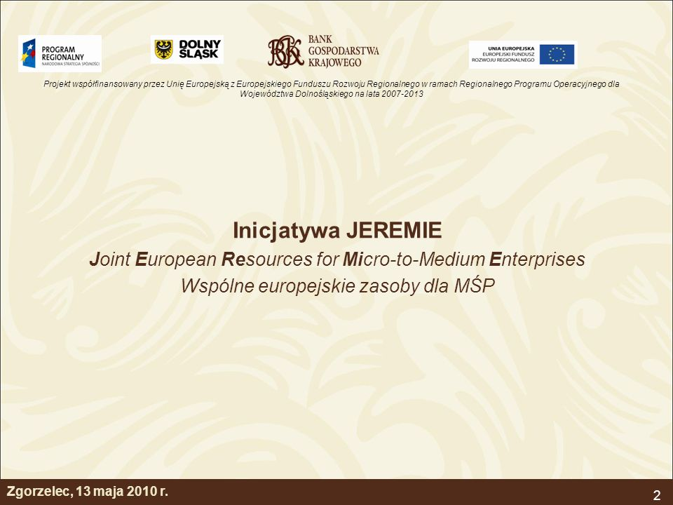 Inicjatywa JEREMIE Joint European Resources for Micro-to-Medium Enterprises. Wspólne europejskie zasoby dla MŚP.