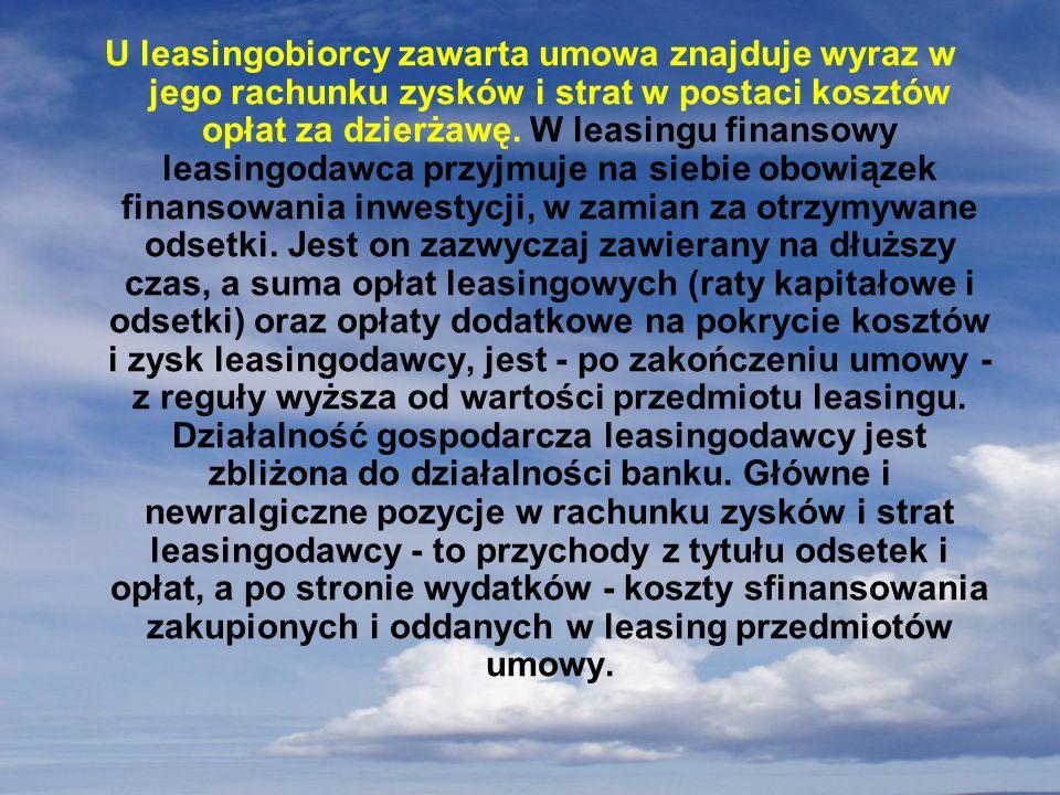 U leasingobiorcy zawarta umowa znajduje wyraz w jego rachunku zysków i strat w postaci kosztów opłat za dzierżawę.