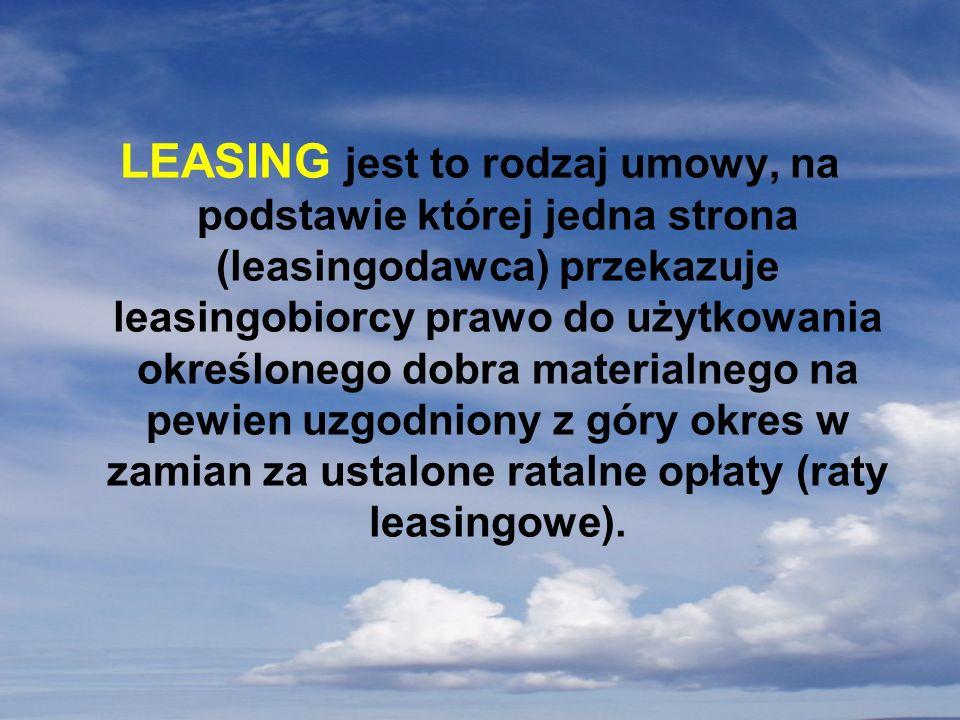 LEASING jest to rodzaj umowy, na podstawie której jedna strona (leasingodawca) przekazuje leasingobiorcy prawo do użytkowania określonego dobra materialnego na pewien uzgodniony z góry okres w zamian za ustalone ratalne opłaty (raty leasingowe).