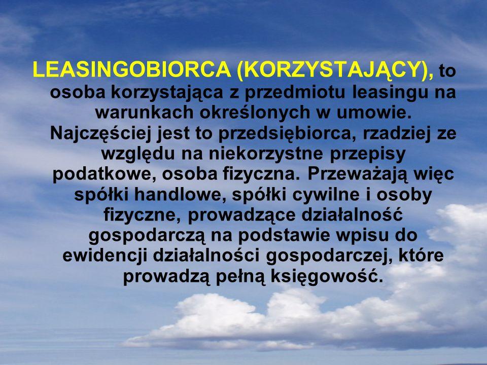 LEASINGOBIORCA (KORZYSTAJĄCY), to osoba korzystająca z przedmiotu leasingu na warunkach określonych w umowie.