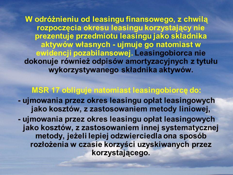 MSR 17 obliguje natomiast leasingobiorcę do:
