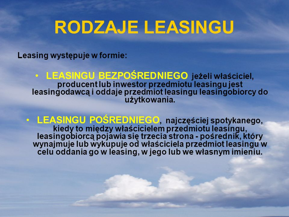 RODZAJE LEASINGU Leasing występuje w formie: