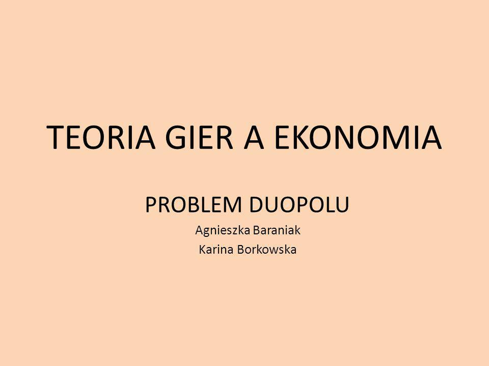 PROBLEM DUOPOLU Agnieszka Baraniak Karina Borkowska