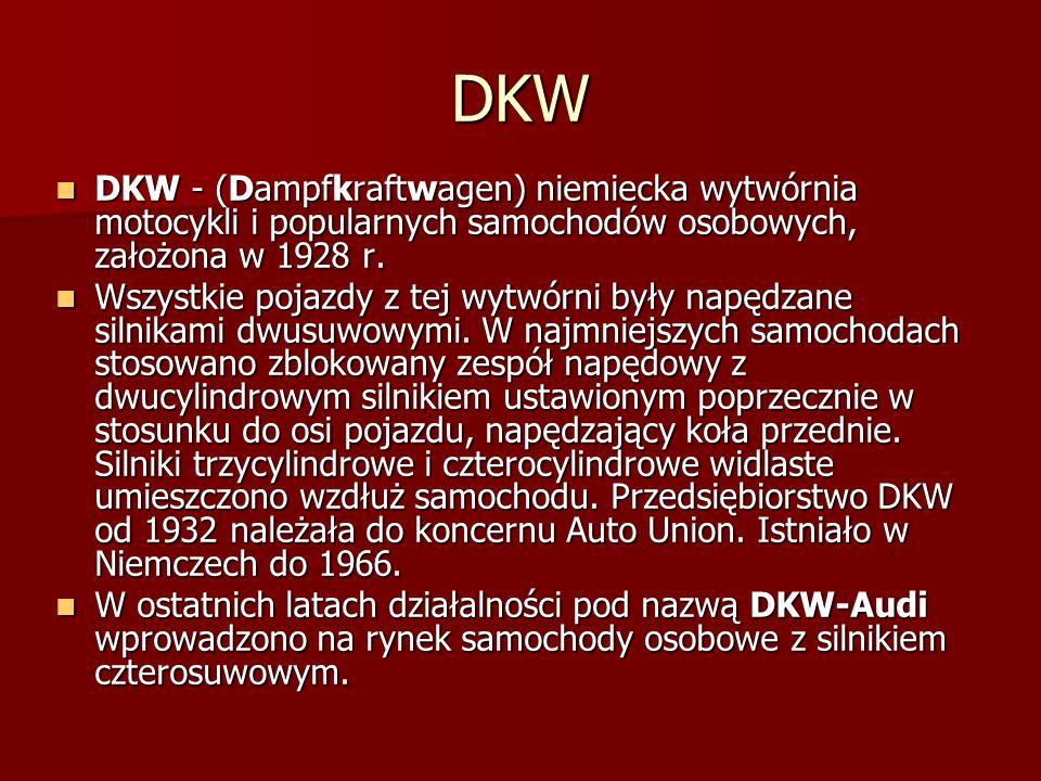 DKW DKW - (Dampfkraftwagen) niemiecka wytwórnia motocykli i popularnych samochodów osobowych, założona w 1928 r.