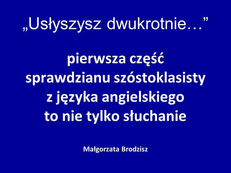 """""""Usłyszysz dwukrotnie… pierwsza część sprawdzianu szóstoklasisty z języka angielskiego to nie tylko słuchanie Małgorzata Brodzisz"""