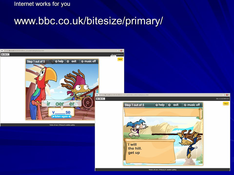 Internet works for you www.bbc.co.uk/bitesize/primary/