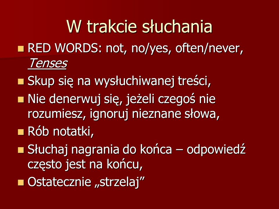 W trakcie słuchania RED WORDS: not, no/yes, often/never, Tenses