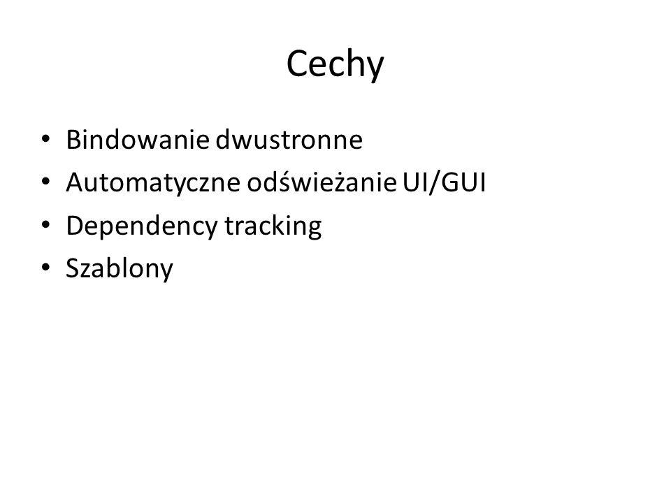 Cechy Bindowanie dwustronne Automatyczne odświeżanie UI/GUI