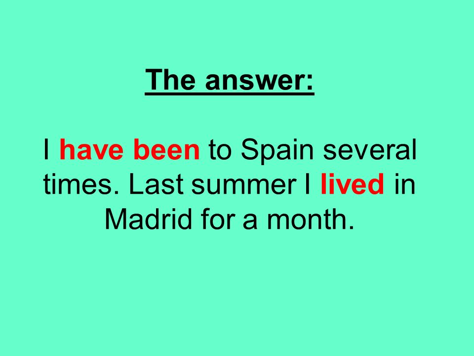 The answer: I have been to Spain several times