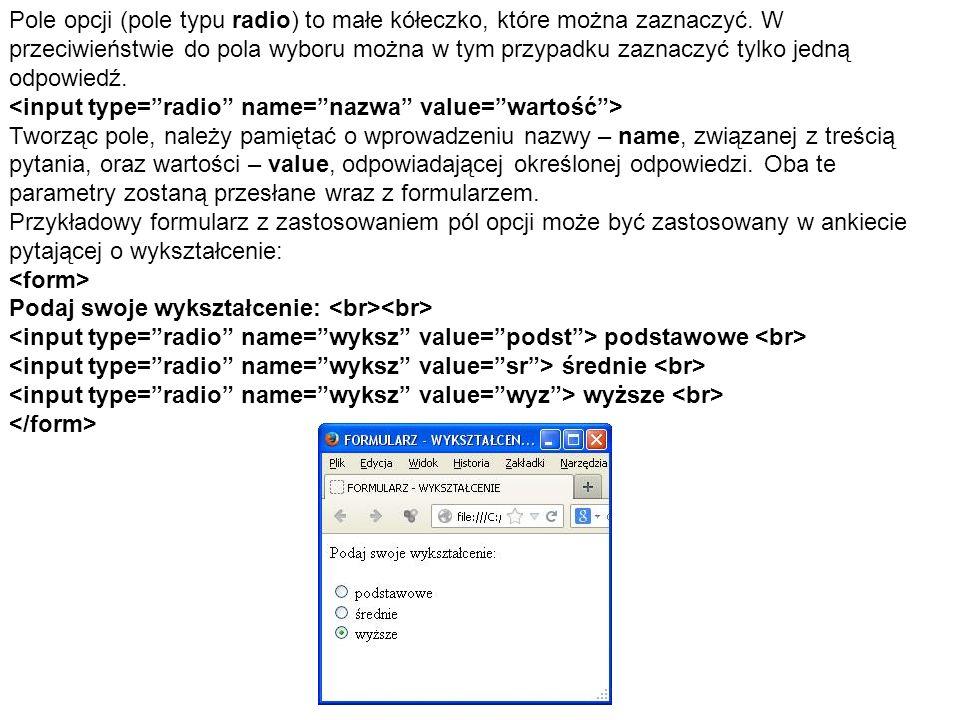 Pole opcji (pole typu radio) to małe kółeczko, które można zaznaczyć