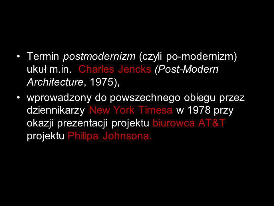 Termin postmodernizm (czyli po-modernizm) ukuł m. in
