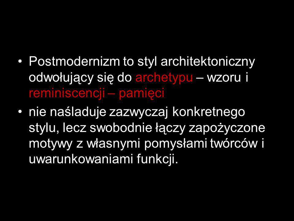 Postmodernizm to styl architektoniczny odwołujący się do archetypu – wzoru i reminiscencji – pamięci
