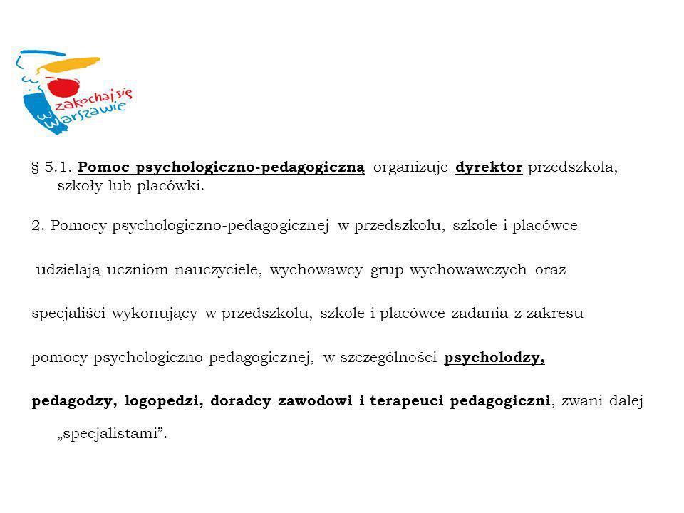 § 5.1. Pomoc psychologiczno-pedagogiczną organizuje dyrektor przedszkola, szkoły lub placówki.
