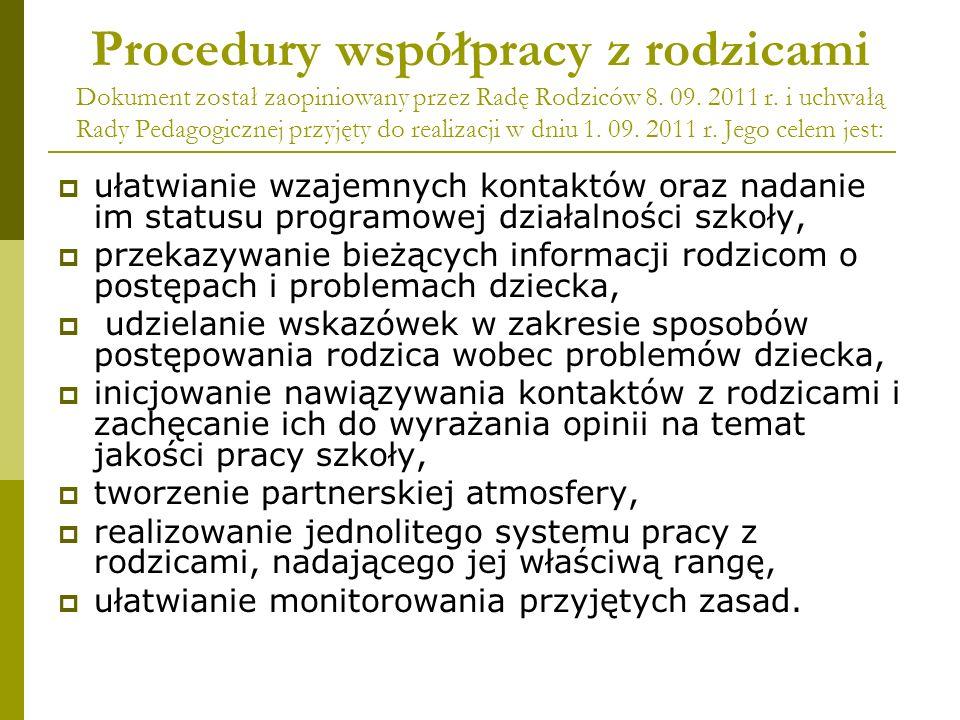 Procedury współpracy z rodzicami Dokument został zaopiniowany przez Radę Rodziców 8. 09. 2011 r. i uchwałą Rady Pedagogicznej przyjęty do realizacji w dniu 1. 09. 2011 r. Jego celem jest: