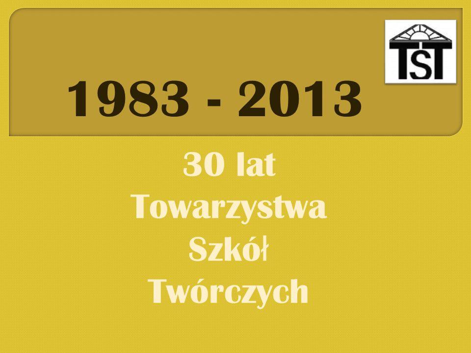 1983 - 2013 30 lat Towarzystwa Szkół Twórczych