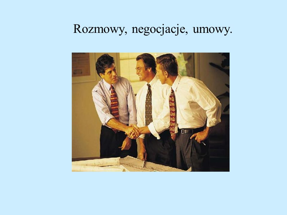 Rozmowy, negocjacje, umowy.