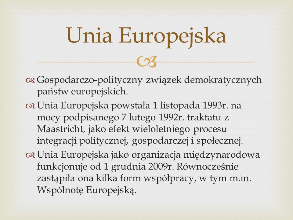 Unia Europejska Gospodarczo-polityczny związek demokratycznych państw europejskich.