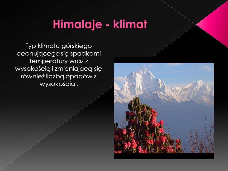 Himalaje - klimat Typ klimatu górskiego cechującego się spadkami temperatury wraz z wysokością i zmieniającą się również liczbą opadów z wysokością .