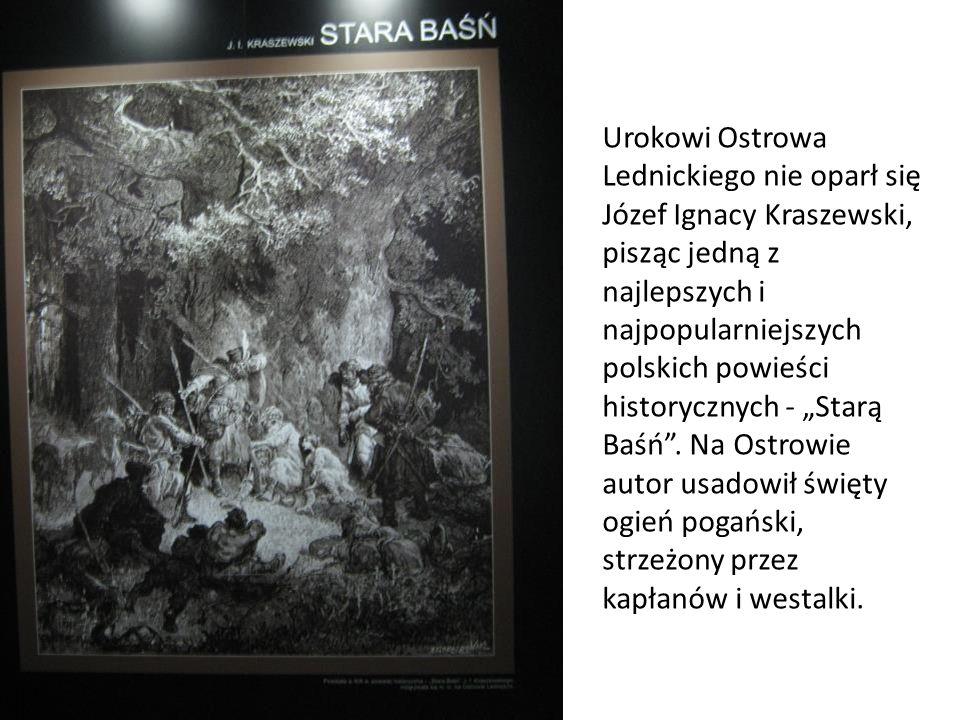 """Urokowi Ostrowa Lednickiego nie oparł się Józef Ignacy Kraszewski, pisząc jedną z najlepszych i najpopularniejszych polskich powieści historycznych - """"Starą Baśń ."""