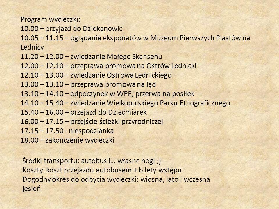 Program wycieczki: 10.00 – przyjazd do Dziekanowic. 10.05 – 11.15 – oglądanie eksponatów w Muzeum Pierwszych Piastów na Lednicy.