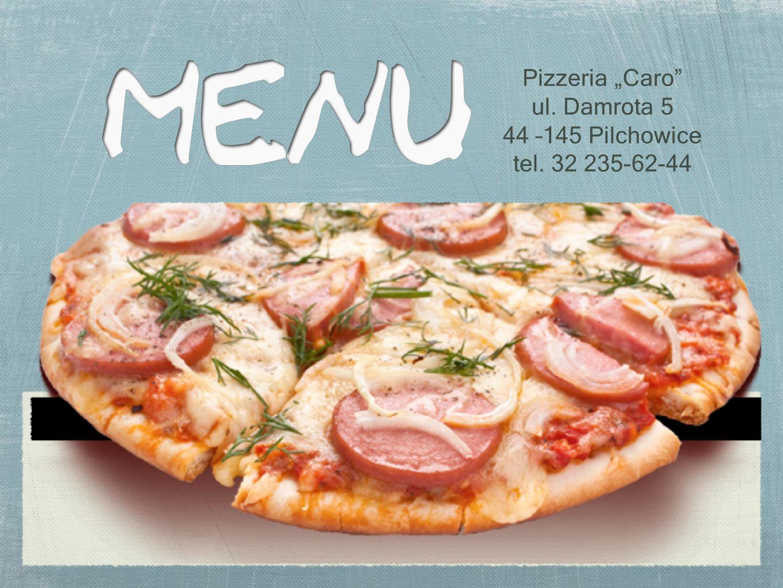"Pizzeria ""Caro ul. Damrota 5 44 –145 Pilchowice tel. 32 235-62-44"