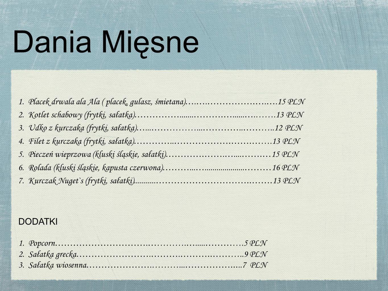 Dania Mięsne 1. Placek drwala ala Ala ( placek, gulasz, śmietana)….….…………….….….15 PLN.