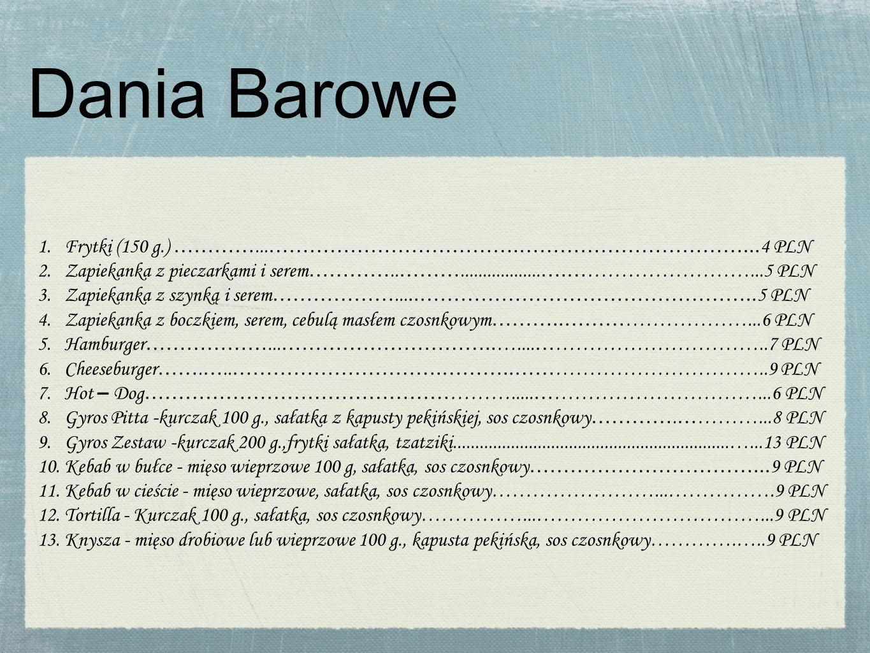 Dania Barowe 1. Frytki (150 g.) …………...……………………………….……………………………...4 PLN.