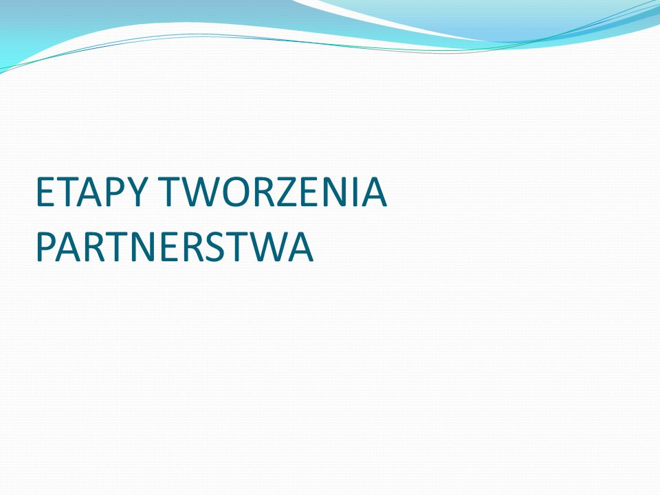 ETAPY TWORZENIA PARTNERSTWA