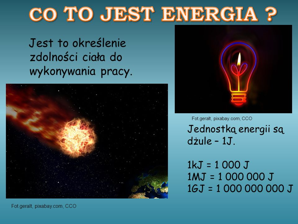 CO TO JEST ENERGIA Jest to określenie zdolności ciała do wykonywania pracy. Fot.geralt, pixabay.com, CCO.
