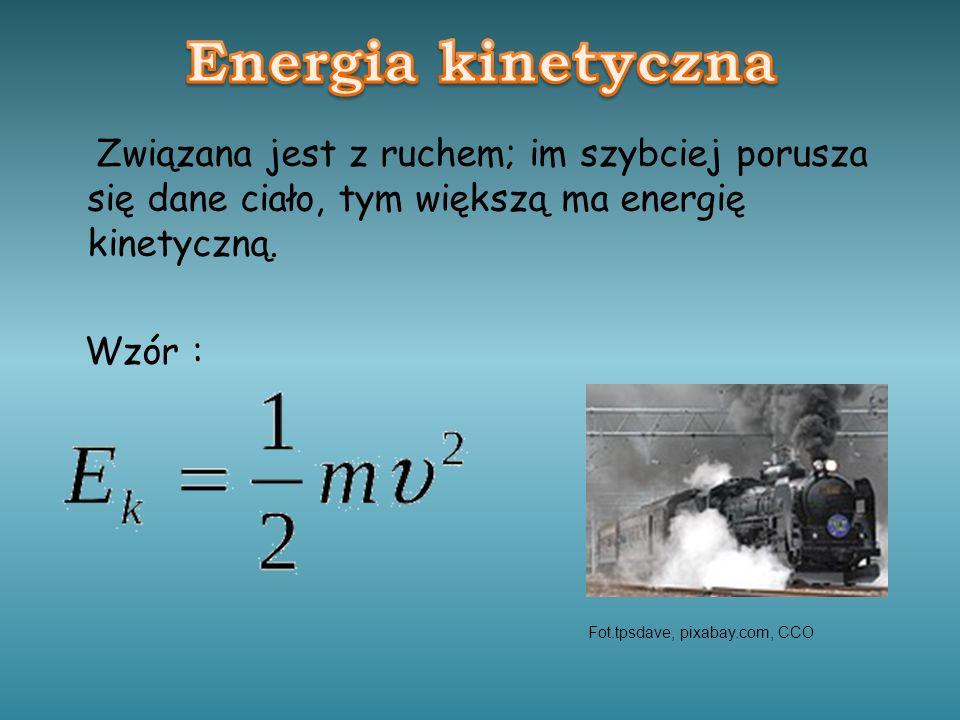 Energia kinetyczna Związana jest z ruchem; im szybciej porusza się dane ciało, tym większą ma energię kinetyczną. Wzór :