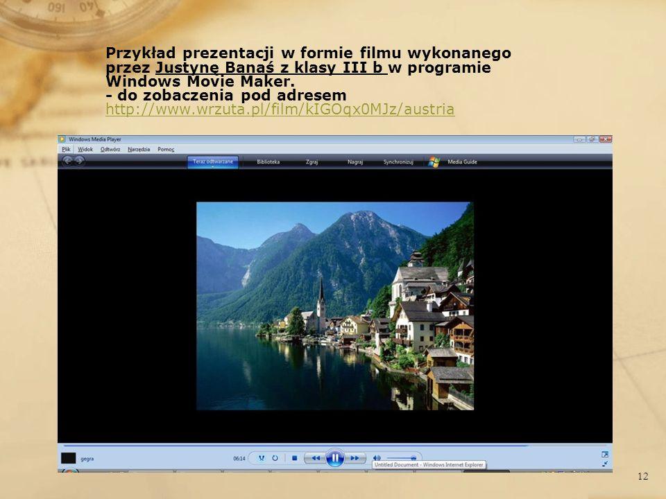 Przykład prezentacji w formie filmu wykonanego przez Justynę Banaś z klasy III b w programie Windows Movie Maker.