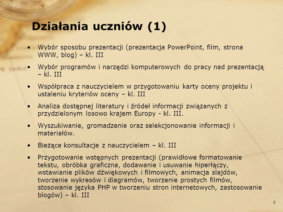 Działania uczniów (1) Wybór sposobu prezentacji (prezentacja PowerPoint, film, strona WWW, blog) – kl. III.