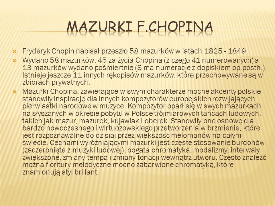 Mazurki F.Chopina Fryderyk Chopin napisał przeszło 58 mazurków w latach 1825 - 1849.