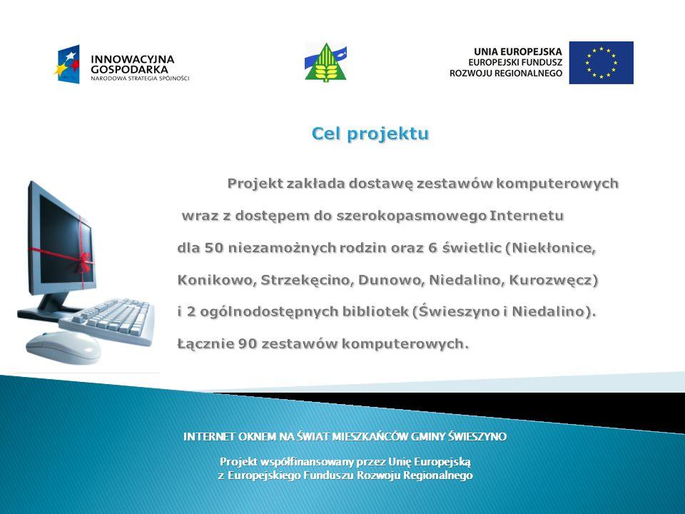 Cel projektu Projekt zakłada dostawę zestawów komputerowych wraz z dostępem do szerokopasmowego Internetu dla 50 niezamożnych rodzin oraz 6 świetlic (Niekłonice, Konikowo, Strzekęcino, Dunowo, Niedalino, Kurozwęcz) i 2 ogólnodostępnych bibliotek (Świeszyno i Niedalino). Łącznie 90 zestawów komputerowych.