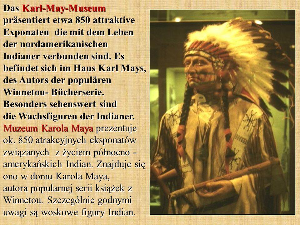 Das Karl-May-Museum präsentiert etwa 850 attraktive Exponaten die mit dem Leben der nordamerikanischen Indianer verbunden sind.