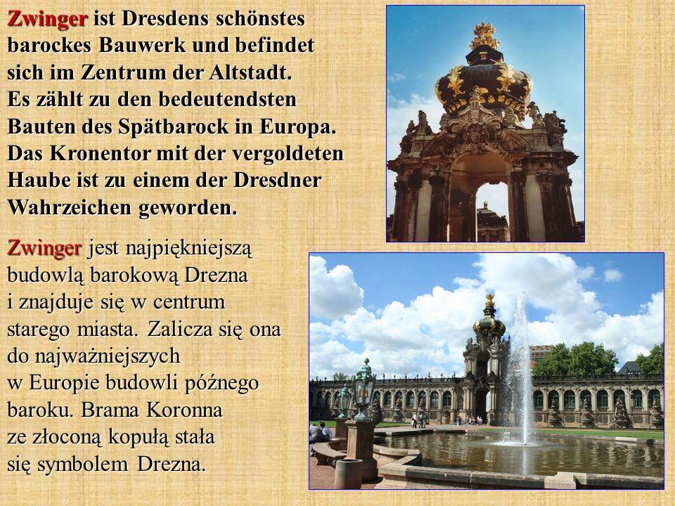 Zwinger ist Dresdens schönstes barockes Bauwerk und befindet sich im Zentrum der Altstadt. Es zählt zu den bedeutendsten Bauten des Spätbarock in Europa. Das Kronentor mit der vergoldeten Haube ist zu einem der Dresdner Wahrzeichen geworden.