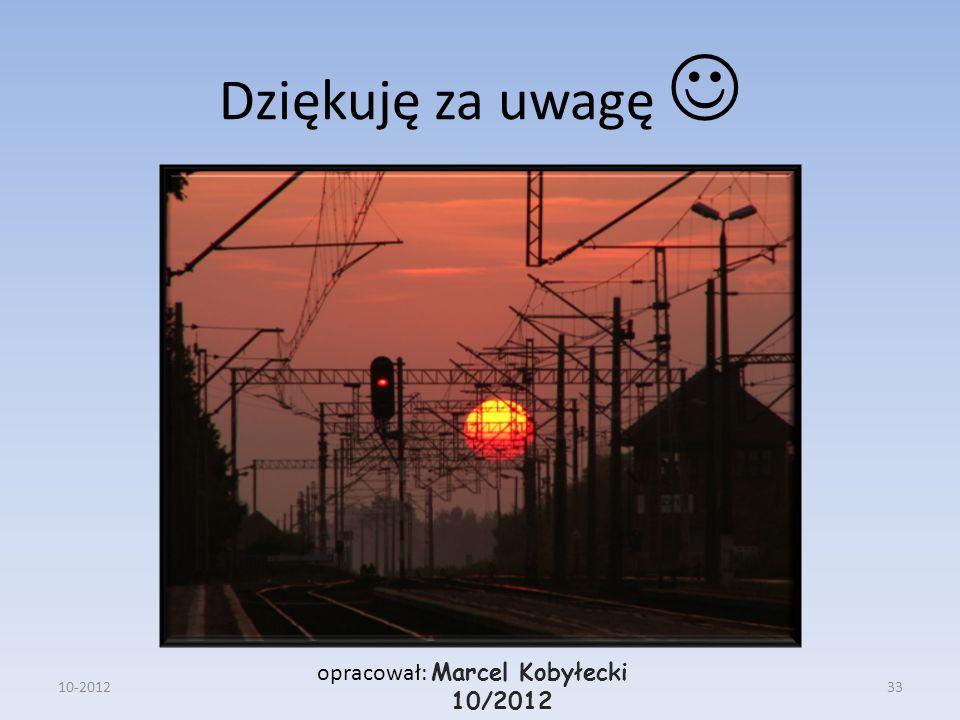 Dziękuję za uwagę  opracował: Marcel Kobyłecki 10/2012 10-2012