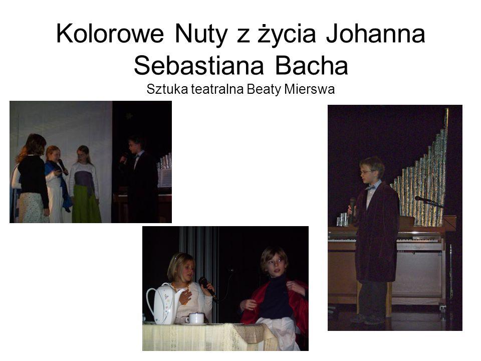 Kolorowe Nuty z życia Johanna Sebastiana Bacha Sztuka teatralna Beaty Mierswa
