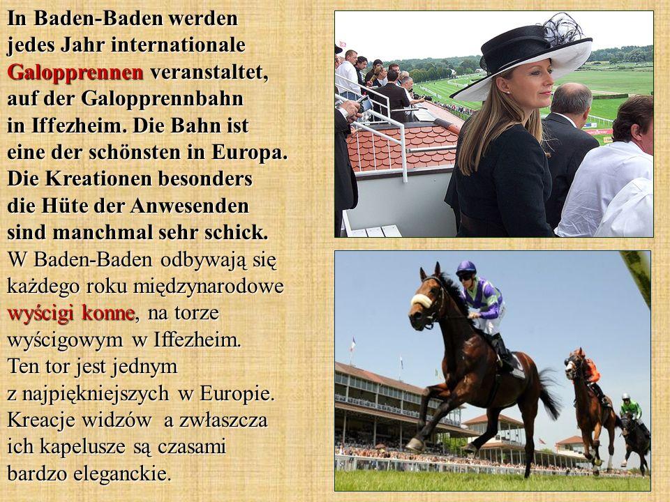 In Baden-Baden werden jedes Jahr internationale Galopprennen veranstaltet, auf der Galopprennbahn in Iffezheim.