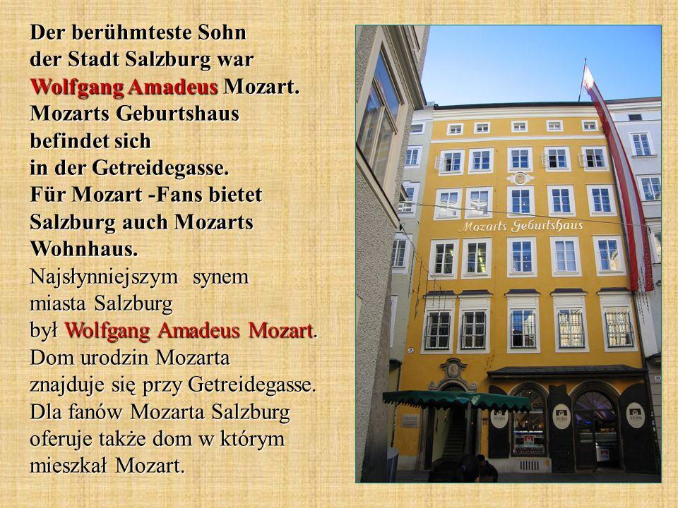 Der berühmteste Sohn der Stadt Salzburg war Wolfgang Amadeus Mozart
