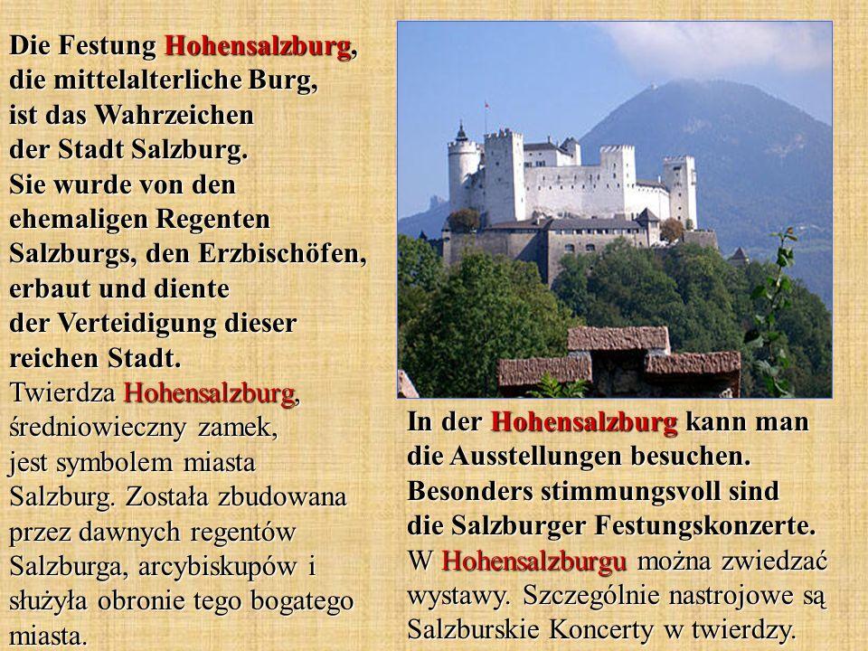 Die Festung Hohensalzburg, die mittelalterliche Burg, ist das Wahrzeichen der Stadt Salzburg. Sie wurde von den ehemaligen Regenten Salzburgs, den Erzbischöfen, erbaut und diente der Verteidigung dieser reichen Stadt. Twierdza Hohensalzburg, średniowieczny zamek, jest symbolem miasta Salzburg. Została zbudowana przez dawnych regentów Salzburga, arcybiskupów i służyła obronie tego bogatego miasta.