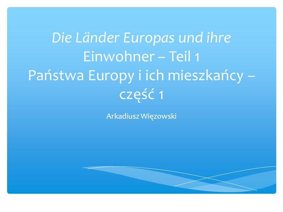 Die Länder Europas und ihre Einwohner – Teil 1 Państwa Europy i ich mieszkańcy – część 1