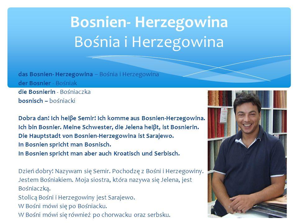 Bosnien- Herzegowina Bośnia i Herzegowina